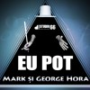Eu Pot – noul single Mark si George Hora