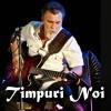TIMPURI NOI canta pe 12 noiembrie la Hard Rock Cafe din Bucuresti
