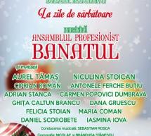 Ansamblul Banatul sustine cel mai mare spectacol de datini si folclor din acest sezon